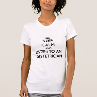 Keep Calm and Listen to an Obstetrician T-shirts