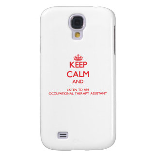 Keep Calm and Listen to an Occupational arapy Assi Galaxy S4 Case