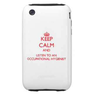 Keep Calm and Listen to an Occupational Hygienist Tough iPhone 3 Cover