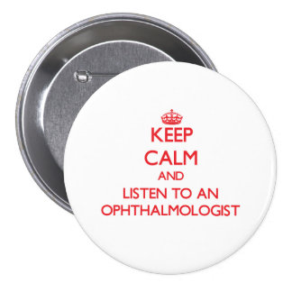 Keep Calm and Listen to an Ophthalmologist 7.5 Cm Round Badge