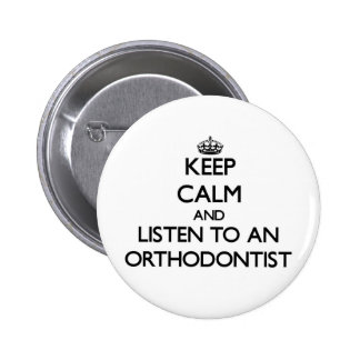 Keep Calm and Listen to an Orthodontist 6 Cm Round Badge