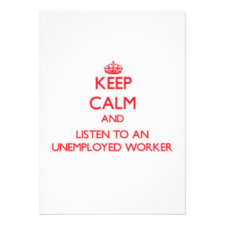 Keep Calm and Listen to an Unemployed Worker Personalized Invitations