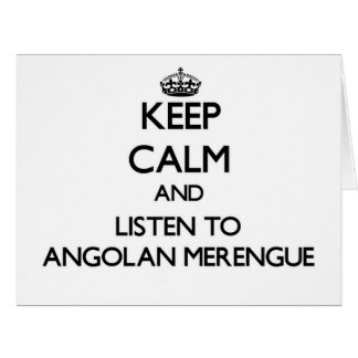 Keep calm and listen to ANGOLAN MERENGUE Greeting Card