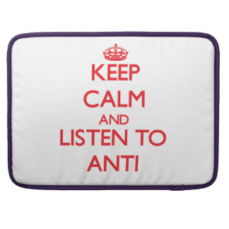 Keep calm and listen to ANTI Sleeve For MacBooks