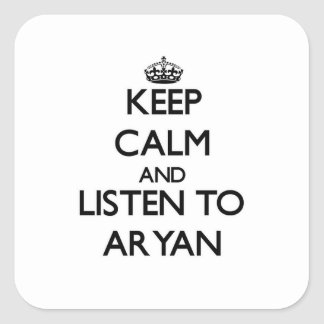 Keep Calm and Listen to Aryan Square Stickers