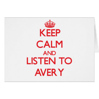 Keep calm and Listen to Avery Greeting Card