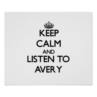 Keep calm and Listen to Avery Print
