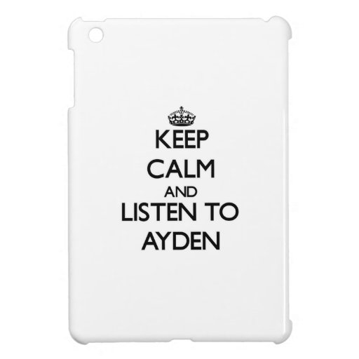 Keep Calm and Listen to Ayden Cover For The iPad Mini