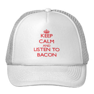 Keep calm and Listen to Bacon Hat