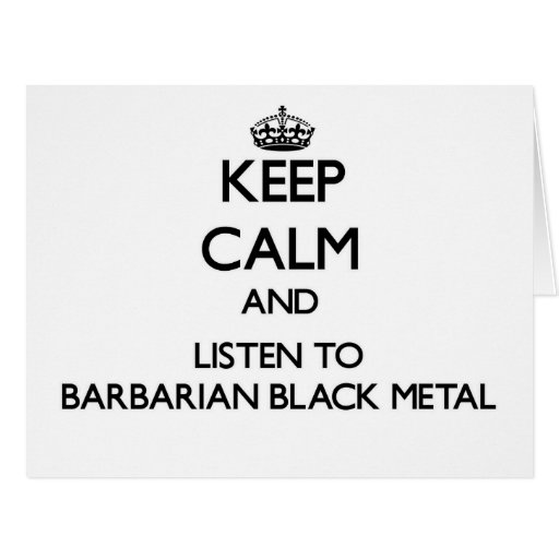 Keep calm and listen to BARBARIAN BLACK METAL Cards