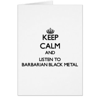 Keep calm and listen to BARBARIAN BLACK METAL Greeting Card