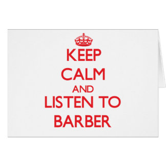 Keep calm and Listen to Barber Greeting Card
