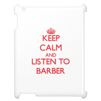 Keep calm and Listen to Barber iPad Cover