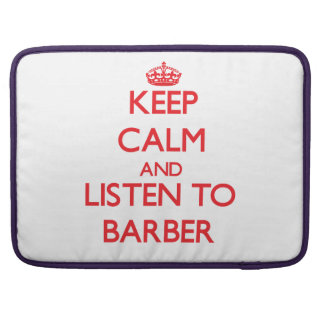 Keep calm and Listen to Barber MacBook Pro Sleeves