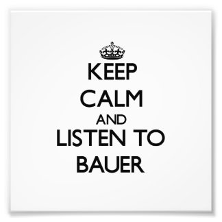 Keep calm and Listen to Bauer Photo Art