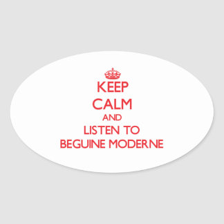 Keep calm and listen to BEGUINE MODERNE Sticker