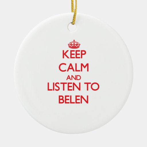 Keep Calm and listen to Belen Christmas Ornament