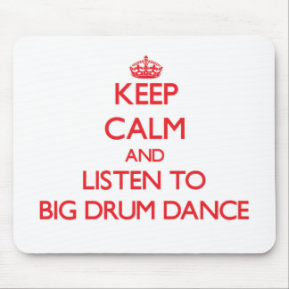 Keep calm and listen to BIG DRUM DANCE Mouse Pad