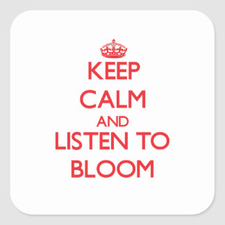 Keep calm and Listen to Bloom Square Sticker