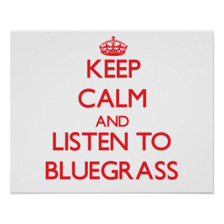 Keep calm and listen to BLUEGRASS Posters