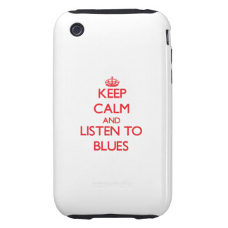 Keep calm and listen to BLUES iPhone 3 Tough Cases