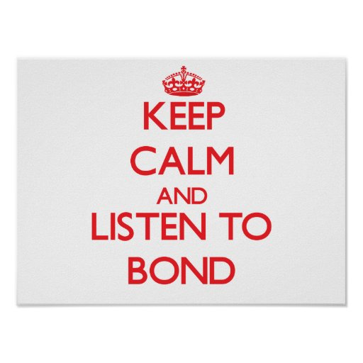 Keep calm and Listen to Bond Poster