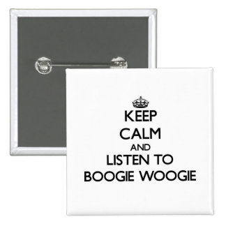 Keep calm and listen to BOOGIE WOOGIE Pinback Buttons