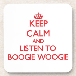 Keep calm and listen to BOOGIE WOOGIE Coasters