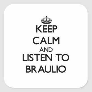 Keep Calm and Listen to Braulio Square Sticker