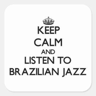 Keep calm and listen to BRAZILIAN JAZZ Stickers