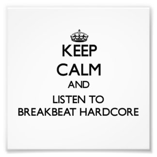 Keep calm and listen to BREAKBEAT HARDCORE Photographic Print
