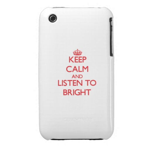 Keep calm and Listen to Bright iPhone 3 Cases