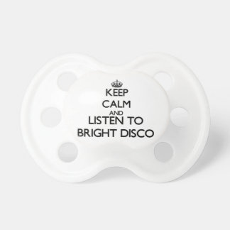 Keep calm and listen to BRIGHT DISCO Pacifiers