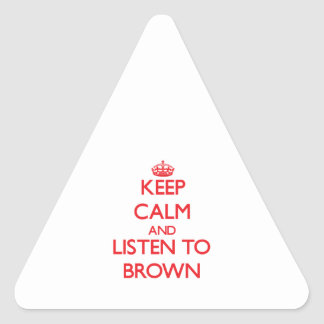 Keep calm and listen to BROWN Triangle Sticker