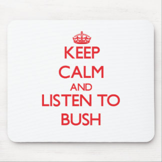 Keep calm and Listen to Bush Mouse Pad