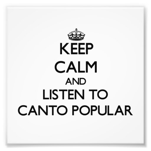 Keep calm and listen to CANTO POPULAR Art Photo