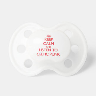 Keep calm and listen to CELTIC PUNK Baby Pacifier