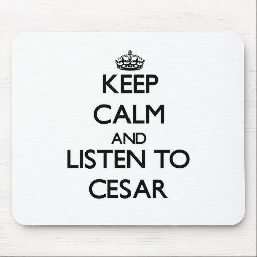 Keep Calm and Listen to Cesar Mousepads