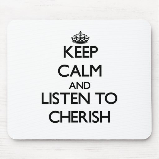 Keep Calm and listen to Cherish Mousepad
