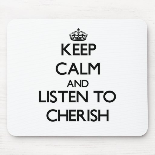 Keep Calm and listen to Cherish Mouse Pads