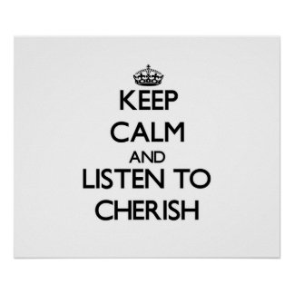 Keep Calm and listen to Cherish Print