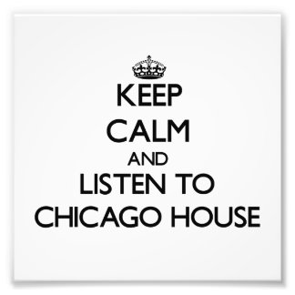 Keep calm and listen to CHICAGO HOUSE Photo Art
