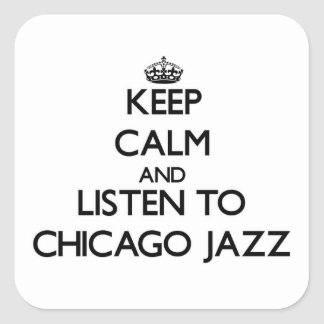 Keep calm and listen to CHICAGO JAZZ Square Sticker