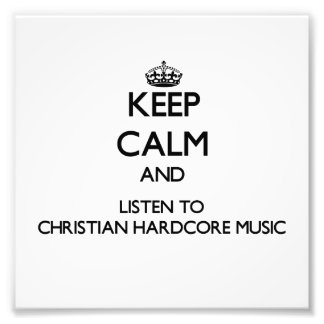 Keep calm and listen to CHRISTIAN HARDCORE MUSIC Photo
