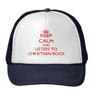Keep calm and listen to CHRISTIAN ROCK Hats