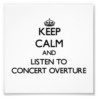 Keep calm and listen to CONCERT OVERTURE Photo Art