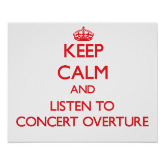 Keep calm and listen to CONCERT OVERTURE Print