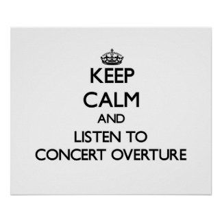 Keep calm and listen to CONCERT OVERTURE Poster