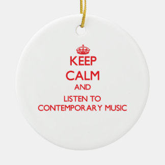 Keep calm and listen to CONTEMPORARY MUSIC Christmas Ornament