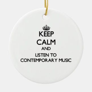 Keep calm and listen to CONTEMPORARY MUSIC Christmas Ornaments